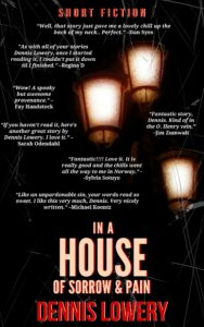 DENNIS LOWERY - In A House of Sorrow and Pain - Short Fiction