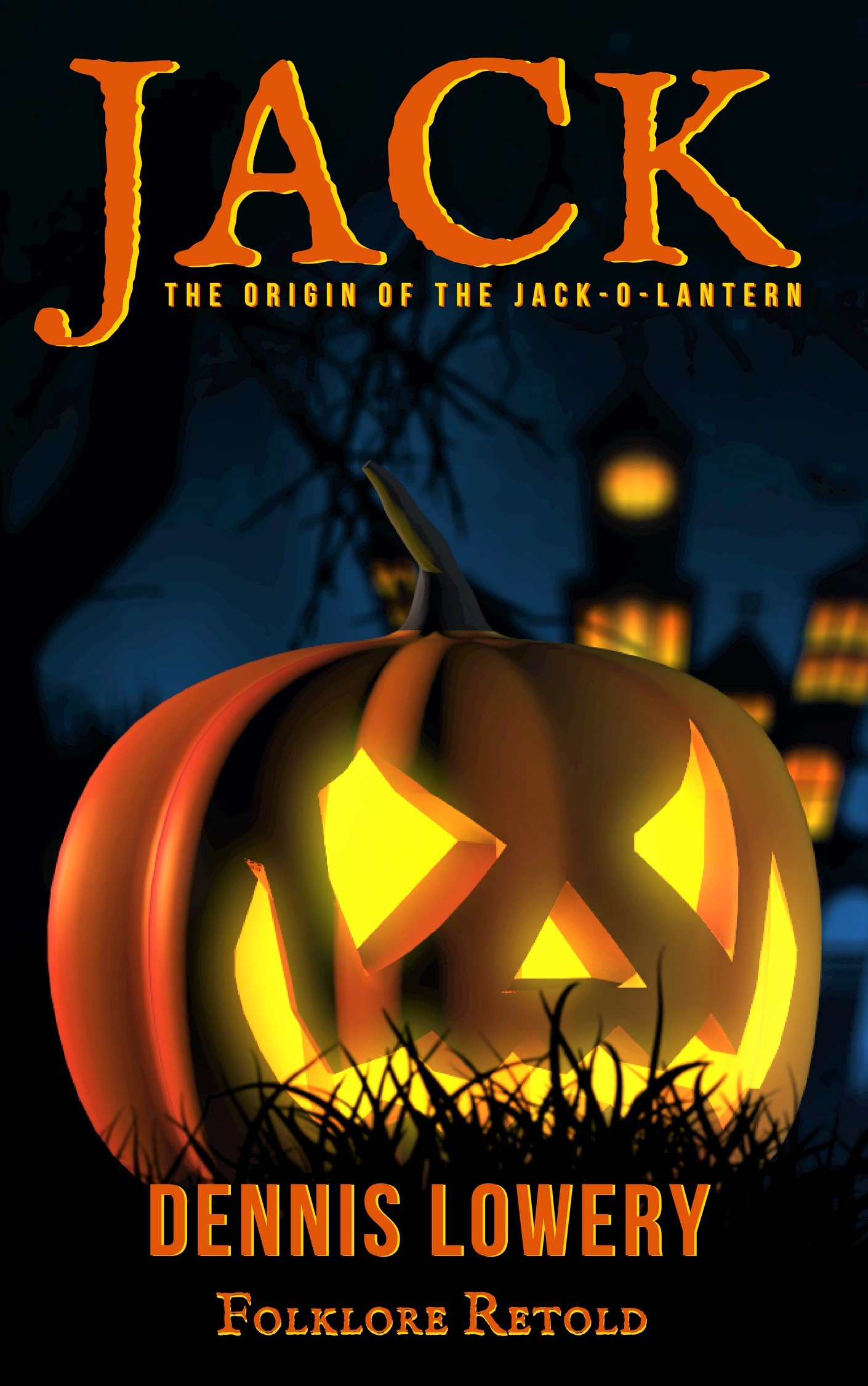 JACK The Origin of the Jack-O-Lantern Folklore Retold by Dennis Lowery