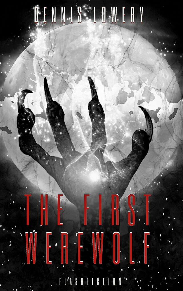 THE FIRST WEREWOLF Flashfiction from Dennis Lowery