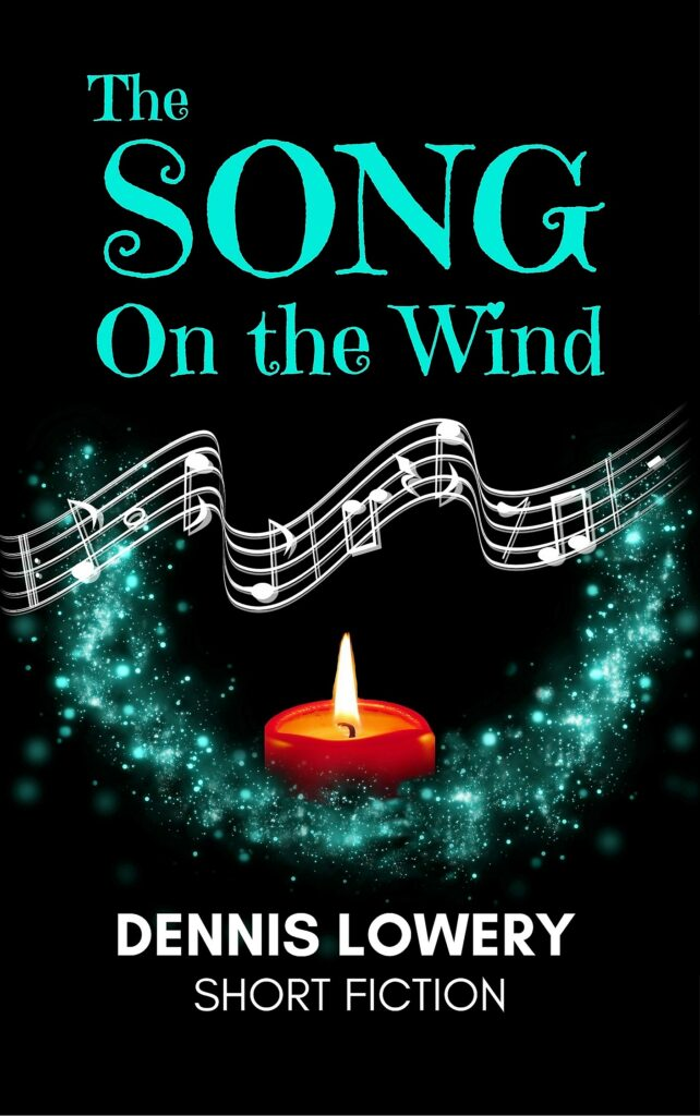 THE SONG ON THE WIND Short Fiction by Dennis Lowery
