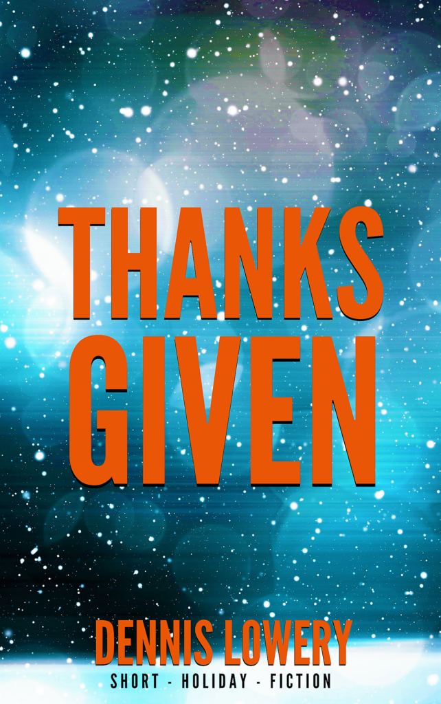 THE THANKS GIVEN - Short Fiction by Dennis Lowery