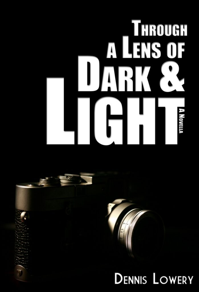 Through a Lens of Dark and Light... A Novella by Dennis Lowery