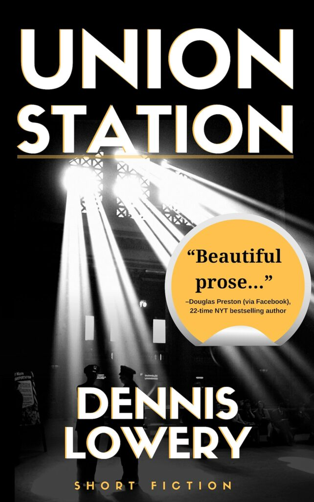 UNION STATION Short Fiction by Dennis Lowery