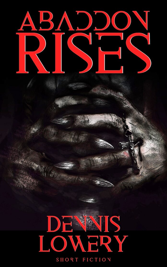 ABADDON RISES - Short Fiction by Dennis Lowery