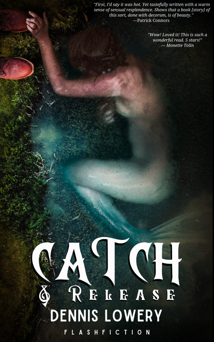 CATCH and RELEASE flashfiction by Dennis Lowery