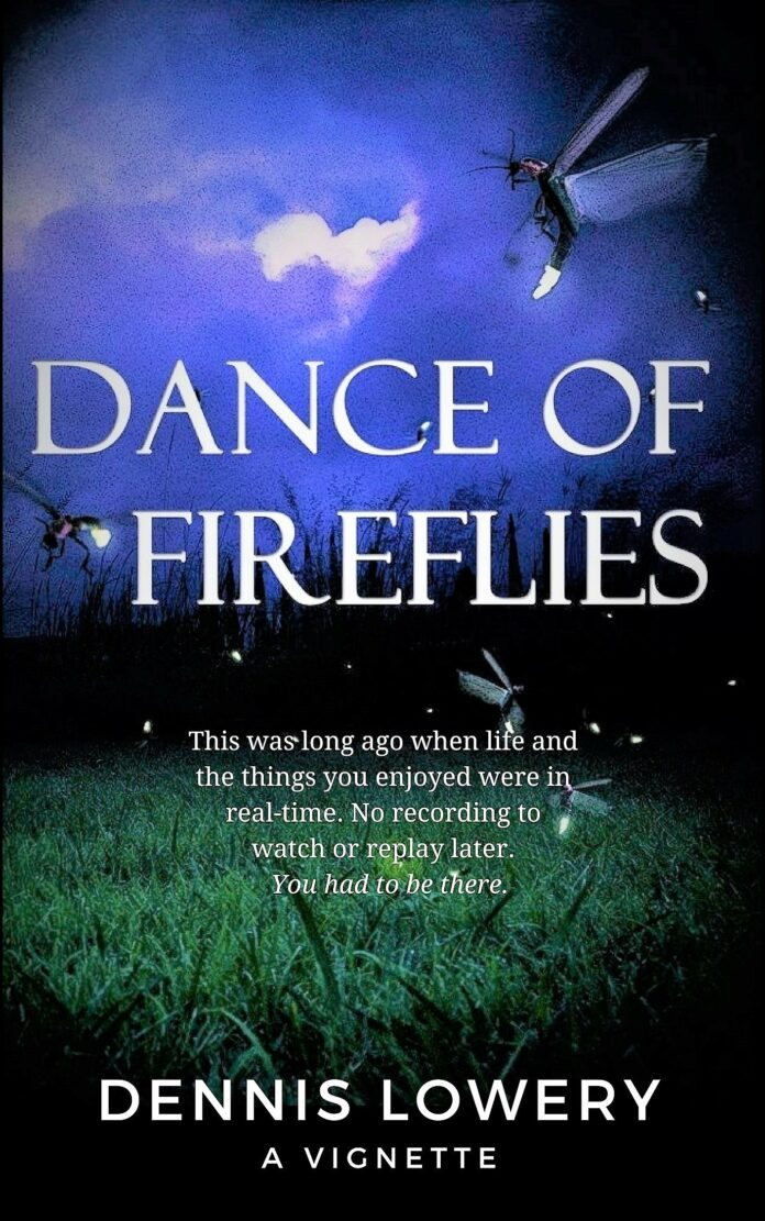 DANCE OF FIREFLIES A Vignette from Dennis Lowery