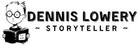Dennis Lowery | Storyteller