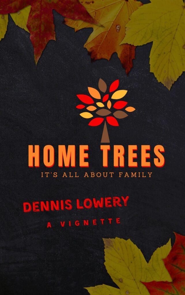 HOME TREES a Vignette from Dennis Lowery