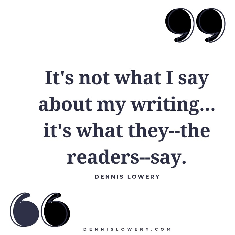 It's not what I say about my writing... it's what they--the readers--say.