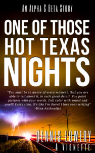 ONE of Those--Hot Texas--Nights - A Creative Nonfiction Vignette by Dennis Lowery