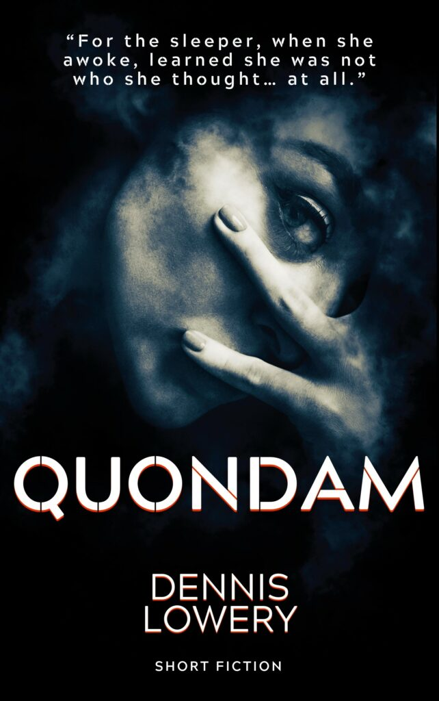 QUONDAM - Short Fiction by Dennis Lowery