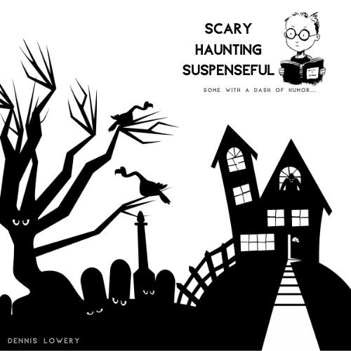 SCARY STORIES from Dennis Lowery
