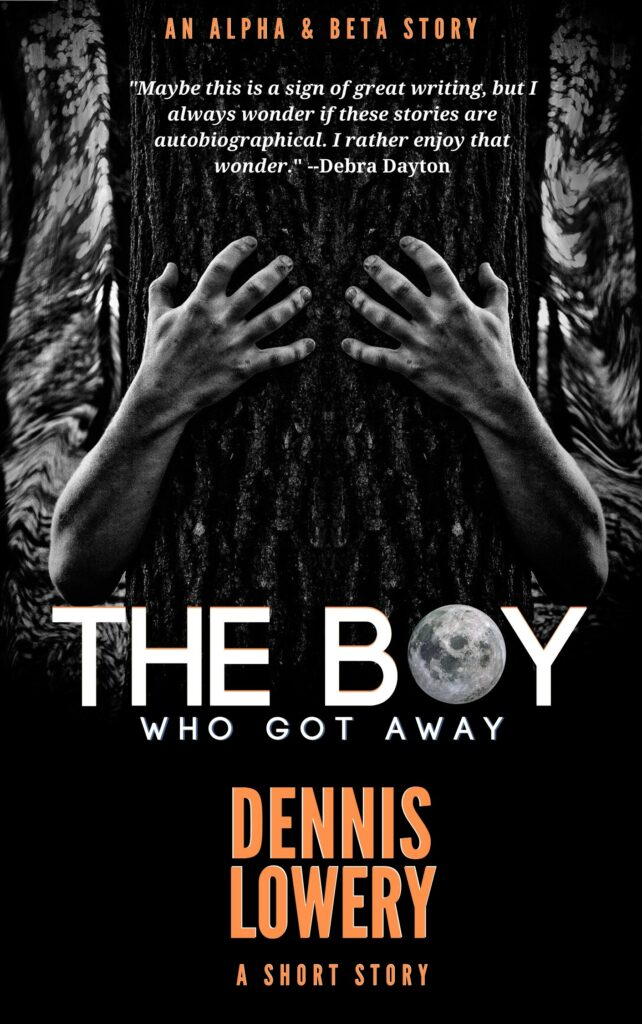THE BOY WHO GOT AWAY A Short Story by Dennis Lowery