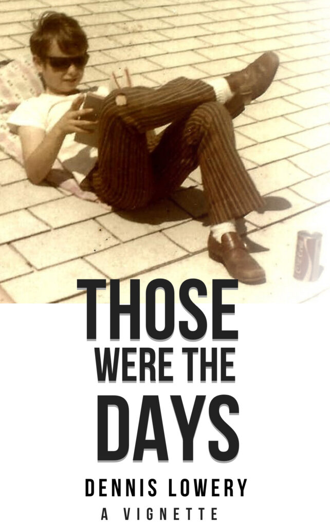 Those Were The Days - A Vignette from Dennis Lowery